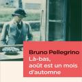 Bruno Pellegrino Prix Alain-Fournier pour «Là-bas, août est un mois d'automne»